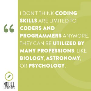 "Quote by Aniko that says ""I don't think coding skills are limited to coders and programmers anymore. They can be utilized by many professions, like biology, astronomy, or psychology."""